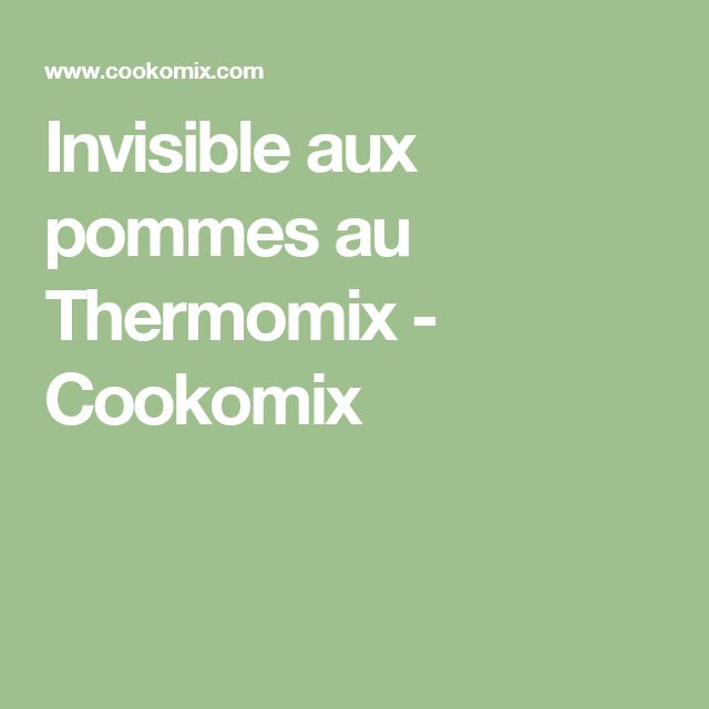 Invisible aux pommes au Thermomix - Cookomix