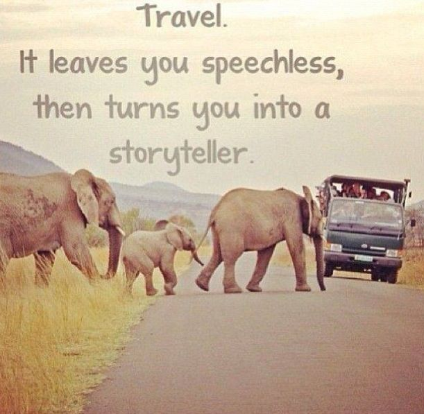 """""""Travel. It leaves you speechless, then turns you into a storyteller."""""""