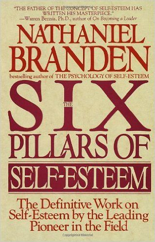 The Six Pillars of Self-Esteem: The Definitive Work on Self-Esteem by the Leading Pioneer in the Field: Nathaniel Branden: 9780553374391: Amazon.com: Books