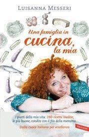 Una famiglia in cucina, la mia di Luisanna Messeri (Vallardfi, 2013). Clicca sull'immagine per sfogliare un'anteprima del libro.