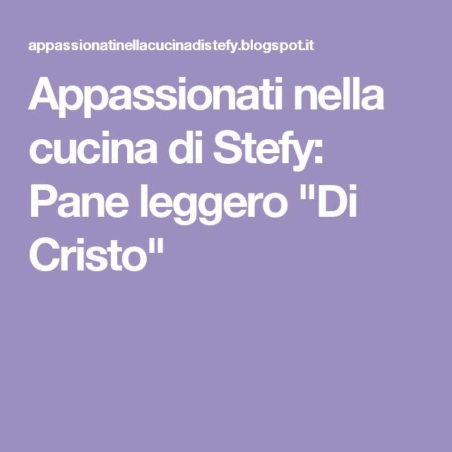 """Appassionati nella cucina di Stefy: Pane leggero """"Di Cristo"""""""