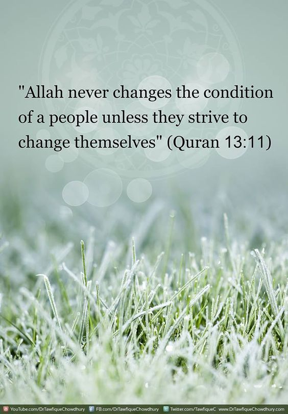 Qur'an Ar-Ra'd (The Thunder) 13:11:  For each (person), there are angels in succession, before and behind him.They guard him by the Command of Allah. Verily! Allah will not change the good condition of a people as long as they do not change their state of goodness themselves (by committing sins and by being ungrateful and disobedient to Allah). But when Allah wills a people's punishment, there can be no turning back of it, and they will find besides Him no protector.
