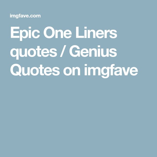 Epic One Liners quotes / Genius Quotes on imgfave