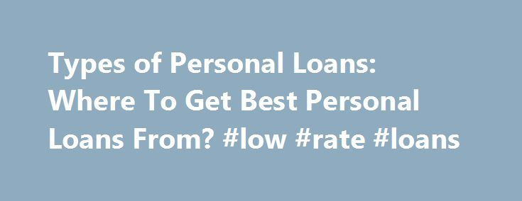 Types of Personal Loans: Where To Get Best Personal Loans From? #low #rate #loans http://loan.remmont.com/types-of-personal-loans-where-to-get-best-personal-loans-from-low-rate-loans/  #types of loans # Find the best CD rates and more Credit Unions Find the credit unions with the best services, loan products, financial stability and customer ratings. Money Transfer Service Find out the best money transfer tools from SuperMoney user reviews! Personal Banking Compare the best banks for…