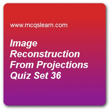 Image Reconstruction From Projections Quizzes:  digital image processing Quiz 36 Questions and Answers - Practice image processing MCQsquestions and answers to learn image reconstruction from projections quiz with answers. Practice MCQs to test learning on image reconstruction from projections, basics of full color image processing, example of using image processing, color fundamentals in color image processing, point line and edge detection quizzes. Online image reconstruction from ..
