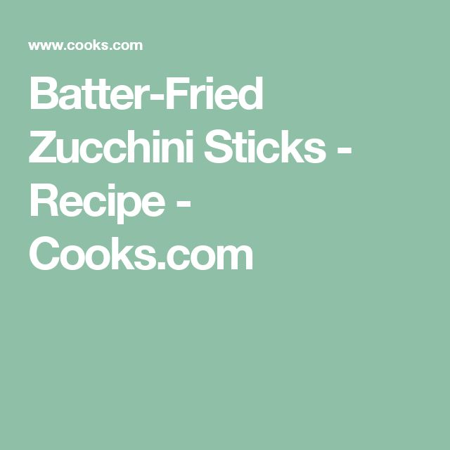 Batter-Fried Zucchini Sticks - Recipe - Cooks.com