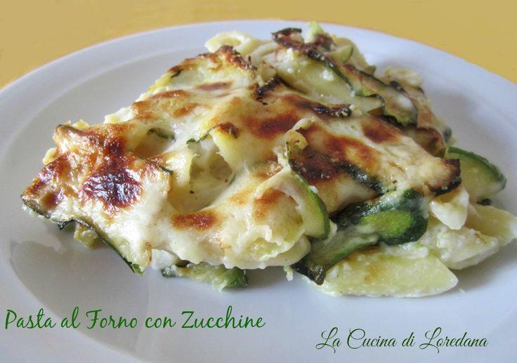 Pasta al forno con zucchine | La Cucina di LoredanaLa Cucina di Loredana