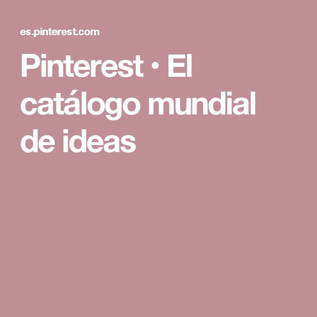 Pinterest • El catálogo mundial de ideas