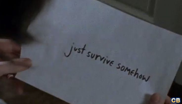 Just survive somehow:  this is a sign of hope that if they can just survive through the terrible things, then something good will happen.