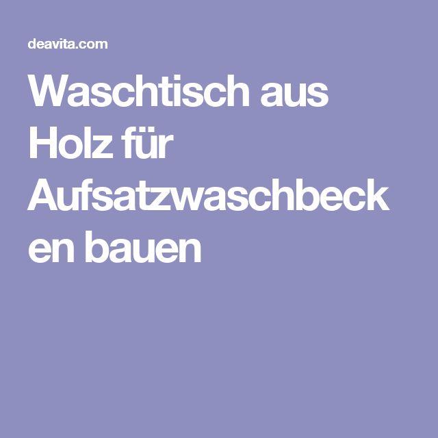 Waschtisch Aus Holz FUr Aufsatzwaschbecken ~ about Waschtisch Holz on Pinterest  Aufsatzwaschbecken, Waschtisch