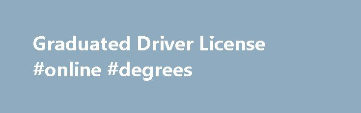 Graduated Driver License #online #degrees http://law.remmont.com/graduated-driver-license-online-degrees/  #curfew laws # DRIVER SERVICES Graduated Driver License Permit Phase Drivers Age 15 Parent/legal guardian consent required to obtain an instruction permit. Must be enrolled in an approved driver education course, and must pass vision and written tests. Nighttime driving […]