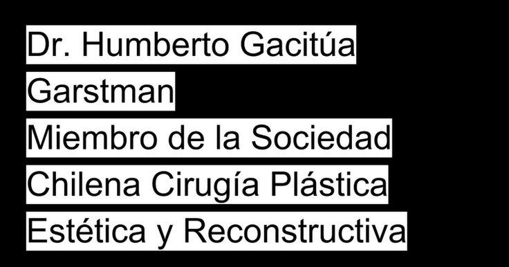 Dr. Humberto Gacitúa Garstman Miembro de la Sociedad Chilena Cirugía Plástica Estética y Reconstructiva