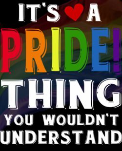 LGBT Pride quotes: It's a PRIDE thing you wouldn't understand. funny gay quotes, pride quotes, funny lgbt quotes, gay cute puns, cute puns, gay quotes