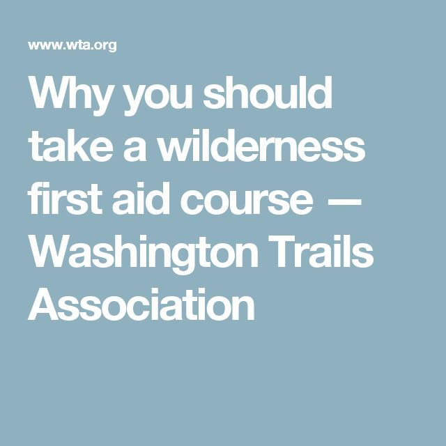 Why you should take a wilderness first aid course — Washington Trails Association