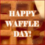 The Waffle Day Controversy///  August 5, 2004  X   International Waffle Day on March 25th and National (U.S.) Waffle Day on August 24th.