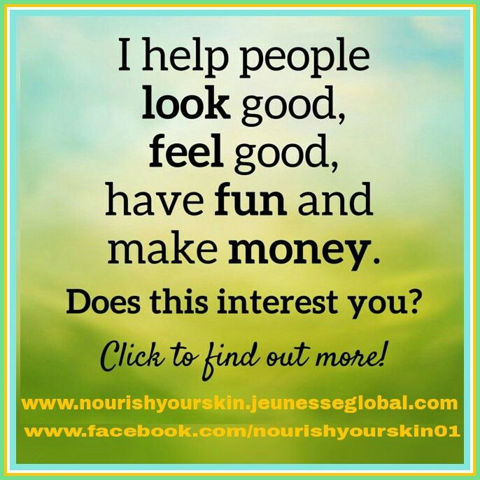 I help people look good,  feel good,  have fun & make money. Does this interest you? Click to find out more. www.nourishyourskin.jeunesseglobal.com  www.facebook.com/nourishyourskin01