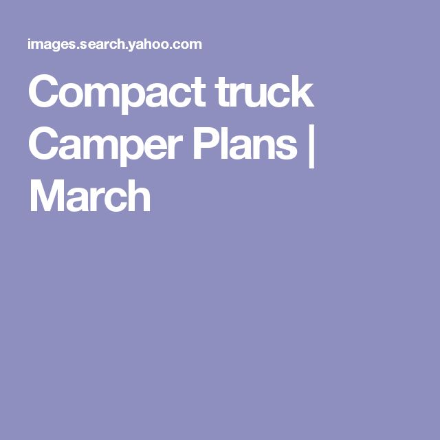 Compact truck Camper Plans | March