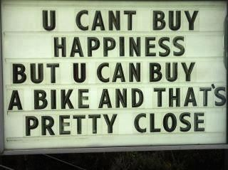 You can't buy happiness, but you can buy a bike and that's pretty close...