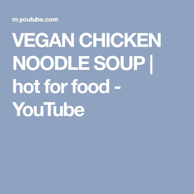 VEGAN CHICKEN NOODLE SOUP | hot for food - YouTube