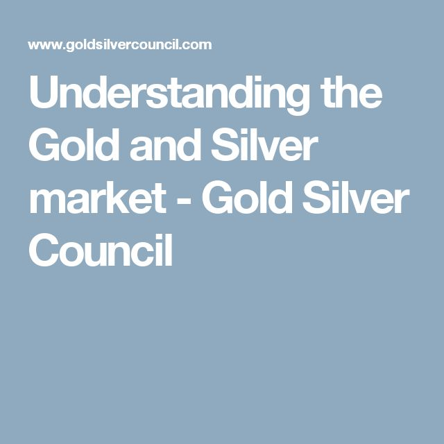 Understanding the Gold and Silver market - Gold Silver Council
