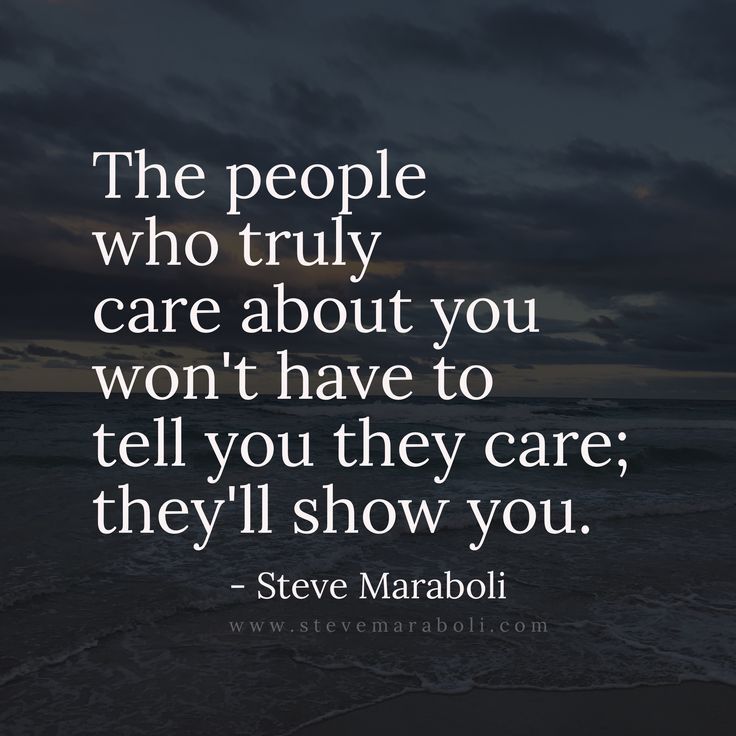 The people who truly care about you won't have to tell you they care; they'll show you. - Steve Maraboli