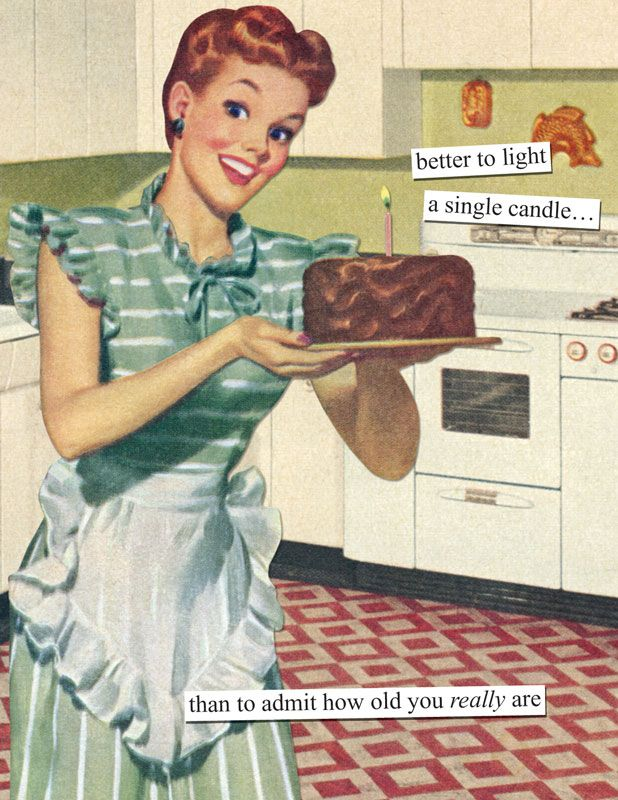 The Birthday Candles Wouldn T Be The Only Ones Getting Lit In The Kitchen Anne Taintor Funny Birthday Meme Birthday Humor Women Humor