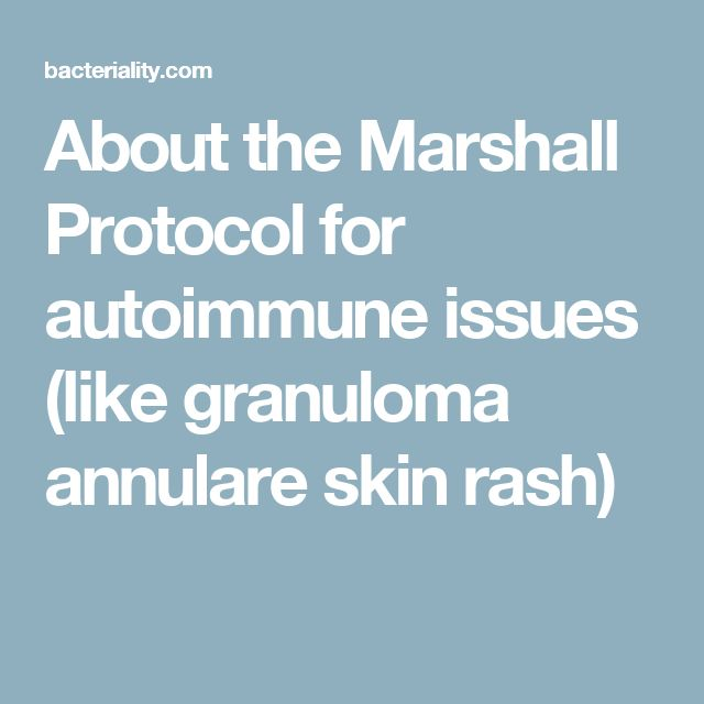 About the Marshall Protocol for autoimmune issues (like granuloma annulare skin rash)