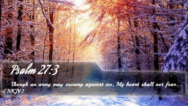 Psalm 27:3-14 (KJV) Though an host should encamp against me, my heart shall not fear:... ..., ....,,,ecard