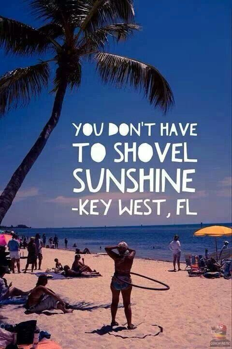 "This is great! Sorry everyone experiencing too much snow, ""You don't have to shovel sunshine!"" #KeyWest #Florida"