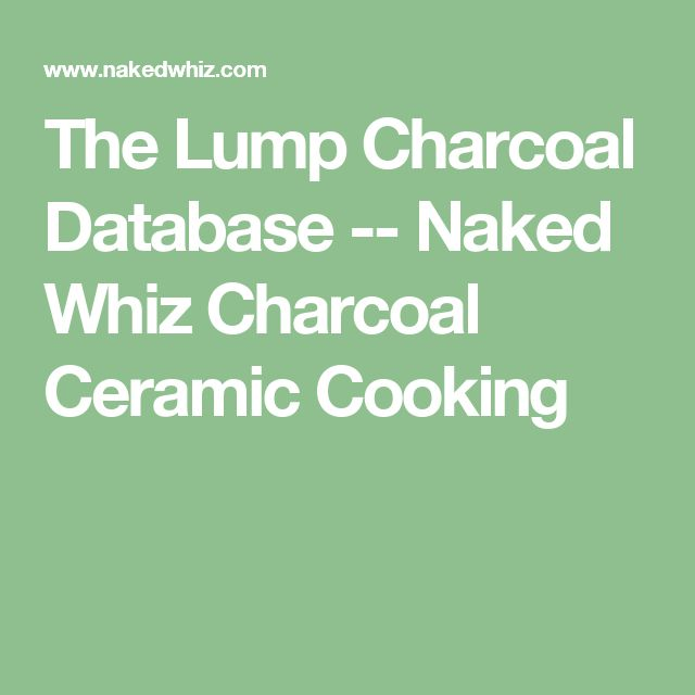The Lump Charcoal Database -- Naked Whiz Charcoal Ceramic Cooking