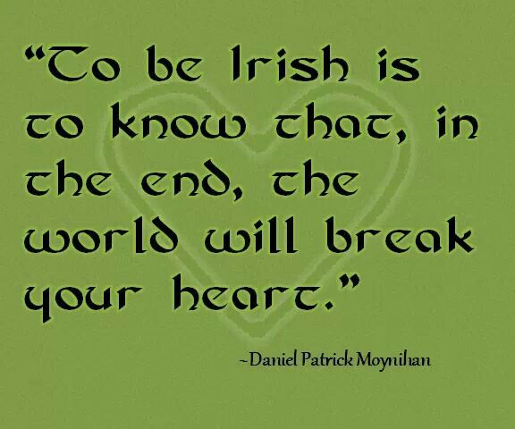 the world will break your heart ... especially if you left it behind in Ireland!