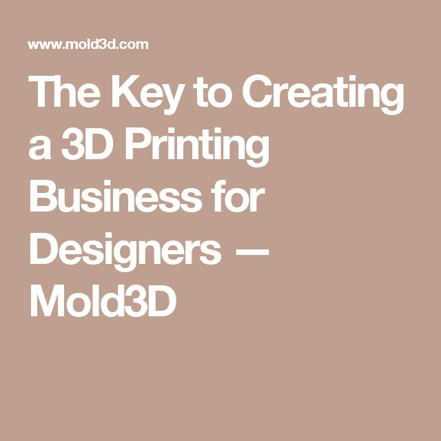 The Key to Creating a 3D Printing Business for Designers — Mold3D
