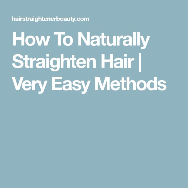 How To Naturally Straighten Hair | Very Easy Methods