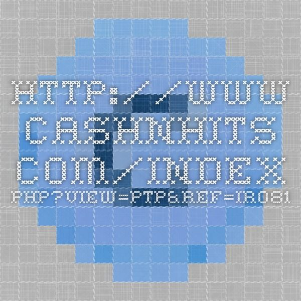CASHNHITS!!!!! FROM THE BEST PTC and not only site!!!! http://www.cashnhits.com/index.php?ref=iro81