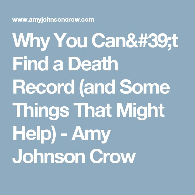 Why You Can't Find a Death Record (and Some Things That Might Help) - Amy Johnson Crow