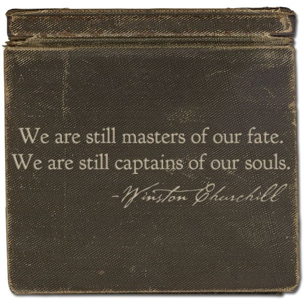 """""""We are still masters of our fate. We are still captains of our souls."""" - Winston Churchill quote"""