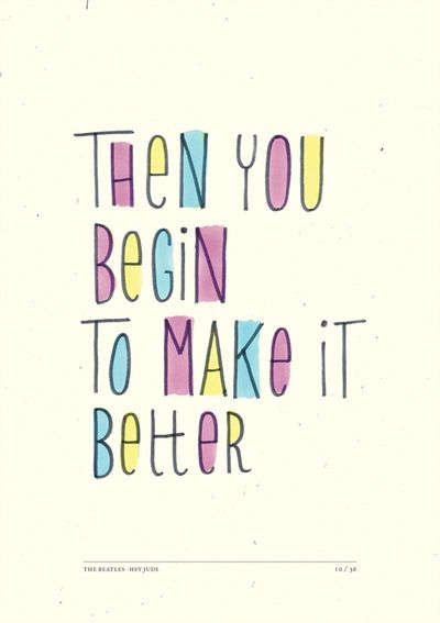 then you begin to make it better