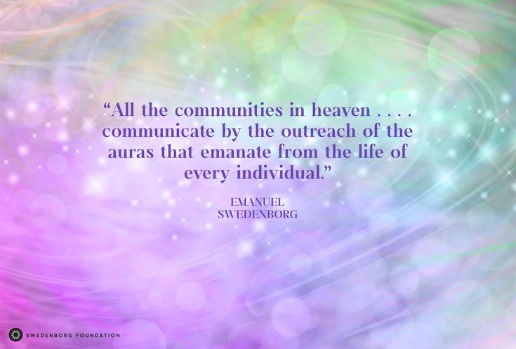 """""""All the communities [in heaven]. . . . communicate by the outreach of the auras that emanate from the life of every individual."""" —Emanuel Swedenborg, Heaven and Hell §49  To learn more about this idea, check out our Swedenborg and Life episode, """"A Day in the Life of an Angel"""" here: https://www.youtube.com/watch?v=D3BmPm7DPv0&utm_content=buffere3e4b&utm_medium=social&utm_source=pinterest.com&utm_campaign=buffer"""