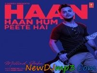 New Dj Mp3 Songs 2017 : Haan Haan Hum Peete Hain (Millind Gaba) Mp3 Song D...