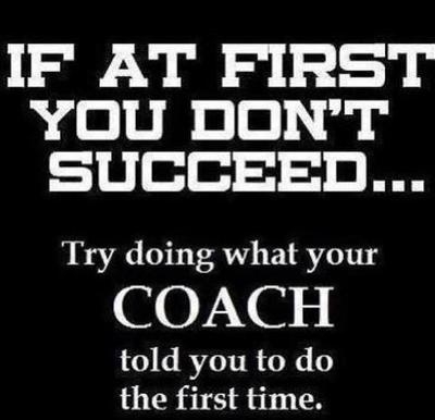 If at first you don't succeed... Try doing what your coach told you to do the first time. #BeEpic
