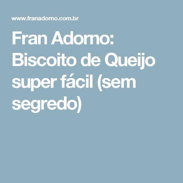 Fran Adorno: Biscoito de Queijo super fácil (sem segredo)