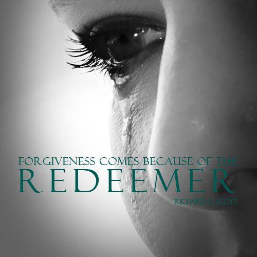 Forgiveness comes because of the Redeemer - Richard G. Scott