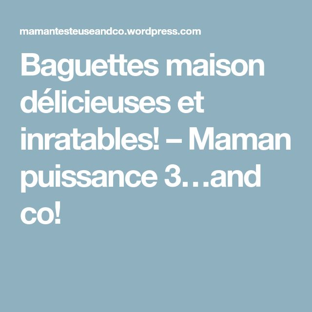 Baguettes maison délicieuses et inratables! – Maman puissance 3…and co!
