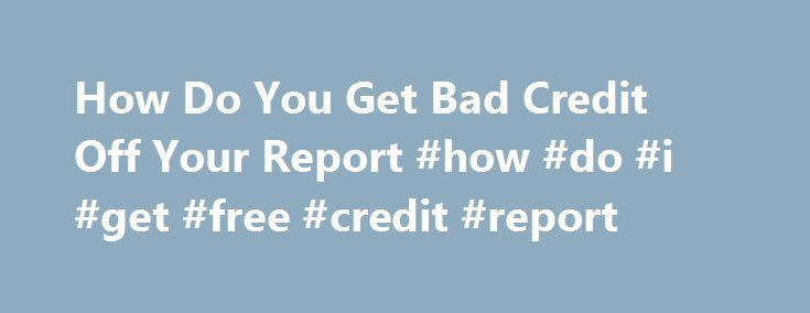 How Do You Get Bad Credit Off Your Report #how #do #i #get #free #credit #report http://credit-loan.remmont.com/how-do-you-get-bad-credit-off-your-report-how-do-i-get-free-credit-report/  #how do you get your free credit report # Could possibly be you might be a poor credit borrower or a favorable credit debtor, the money option might be furnished at How do you get bad credit off your report the most beneficial and ideal disorders. Unemployed men and women encounter the greatest problem. Its…