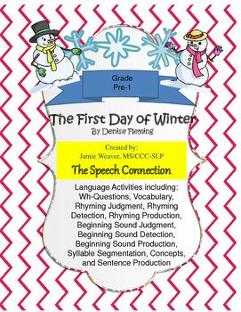 This packet provides activities to be used with the book The First Day of Winter by Denise Fleming. It includes activities to increase expressive and receptive language skills and phonological awareness. This packet includes: vocabulary cards, WH question cards, 3 rhyming activities, 3 initial sound activities, syllable segmentation activity, I SPY concepts, concept/sentence structure activity.