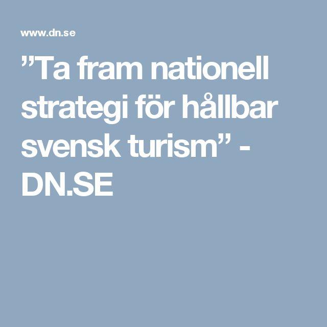 """""""Ta fram nationell strategi för hållbar svensk turism"""" - DN.SE"""