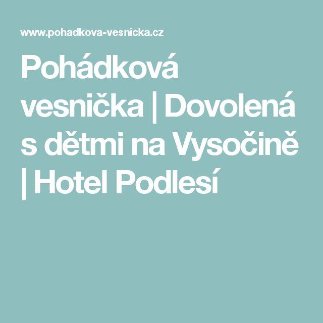 Pohádková vesnička   Dovolená s dětmi na Vysočině   Hotel Podlesí