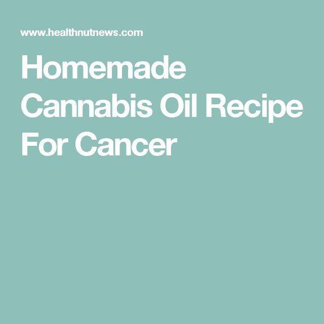 Homemade Cannabis Oil Recipe For Cancer