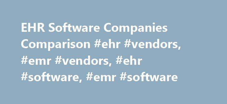 EHR Software Companies Comparison #ehr #vendors, #emr #vendors, #ehr #software, #emr #software http://baltimore.remmont.com/ehr-software-companies-comparison-ehr-vendors-emr-vendors-ehr-software-emr-software/  # Top EHR/EMR Software Vendors of 2017 6. Cerner Cerner Corporation has bragging rights for being ranked #1 by Black books for three consecutive years for inpatient ambulatory care. They are one of the oldest vendors working in the healthIT industry with revenues reaching $3.3 billion…