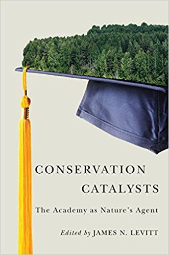 Conservation Catalysts: The Academy as Nature's Agent: James N. Levitt, Stephen Woodley: 9781558443013: Amazon.com: Books
